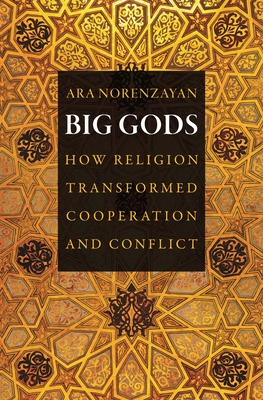 Big Gods: How Religion Transformed Cooperation and Conflict Cover Image