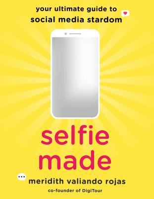 Selfie Made: Your Ultimate Guide to Social Media Stardom Cover Image