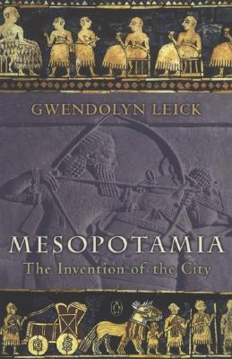 Mesopotamia: The Invention of the City Cover Image