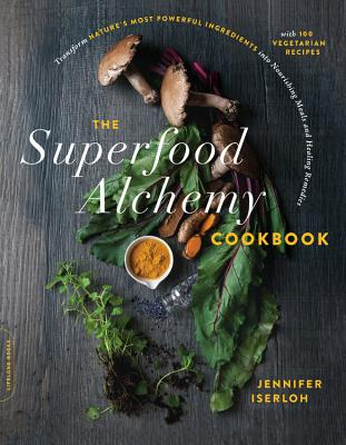The Superfood Alchemy Cookbook: Transform Nature's Most Powerful Ingredients into Nourishing Meals and Healing Remedies Cover Image