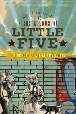The Highs and Lows of Little Five: A History of Little Five Points (Brief History) Cover Image