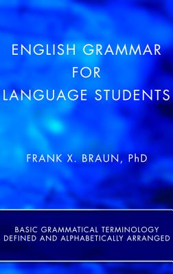 English Grammar for Language Students: Basic Grammatical Terminology Defined and Alphabetically Arranged Cover Image