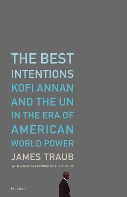 The Best Intentions: Kofi Annan and the UN in the Era of American World Power Cover Image
