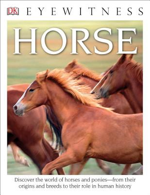 DK Eyewitness Books: Horse: Discover the World of Horses and Ponies from Their Origins and Breeds to Their R Cover Image