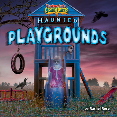Haunted Playgrounds (Tiptoe Into Scary Places) Cover Image