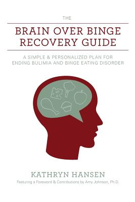 The Brain over Binge Recovery Guide: A Simple and Personalized Plan for Ending Bulimia and Binge Eating Disorder Cover Image