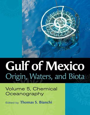 Gulf of Mexico Origin, Waters, and Biota: Volume 5, Chemical Oceanography (Harte Research Institute for Gulf of Mexico Studies Series, Sponsored by the Harte Research Institute for Gulf of Mexico Studies, Texas A&M University-Corpus Christi) Cover Image