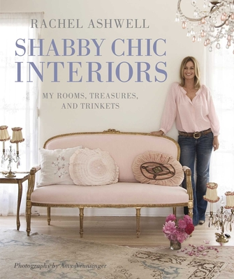 Rachel Ashwell Shabby Chic Interiors: My rooms, treasures and trinkets Cover Image