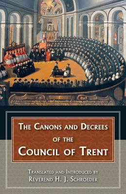 The Canons and Decrees of the Council of Trent: Explains the Momentous Accomplishments of the Council of Trent. Cover Image