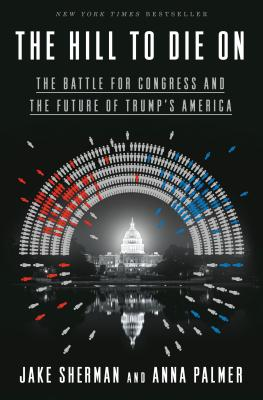 The Hill to Die On: The Battle for Congress and the Future of Trump's America Cover Image