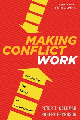 Making Conflict Work: Harnessing the Power of Disagreement Cover Image