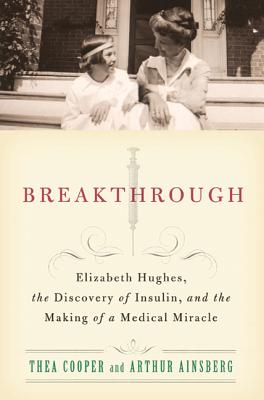 Breakthrough: Elizabeth Hughes, the Discovery of Insulin, and the Making of a Medical Miracle Cover Image