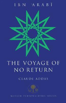 Ibn 'Arabi: The Voyage of No Return (Muslim Personalities Series) Cover Image