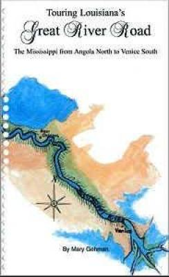 Touring Louisiana's Great River Road - the Mississippi from Angola North to Venice South Cover Image