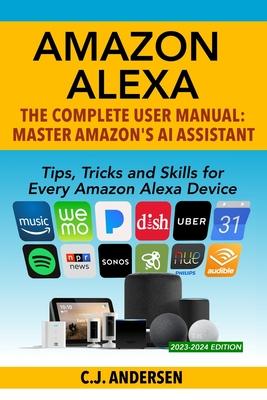 Amazon Alexa: The Complete User Manual - Tips, Tricks & Skills for Every Amazon Alexa Device Cover Image