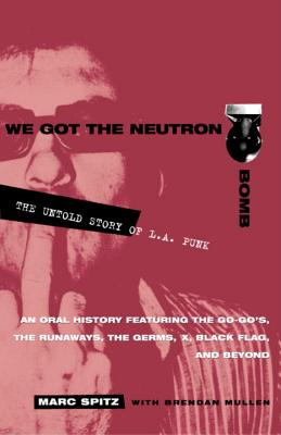 We Got the Neutron Bomb: The Untold Story of L.A. Punk Cover Image