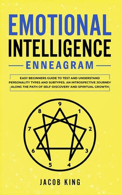 Emotional Intelligence: Enneagram. Easy Beginners Guide to Test and Understand Personality Types and Subtypes. An Introspective Journey Along Cover Image