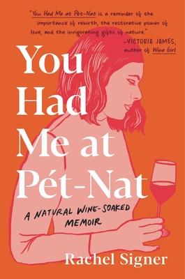 You Had Me at Pet-Nat: A Natural Wine-Soaked Memoir Cover Image