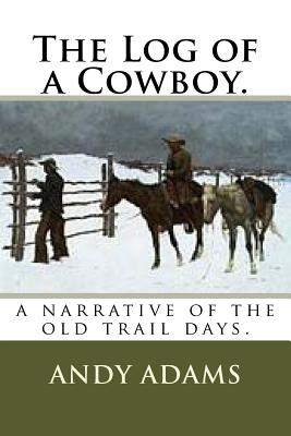 The Log of a Cowboy.: a narrative of the old trail days. Cover Image