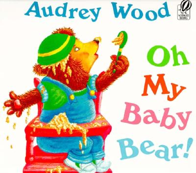 Oh My Ba|||Bear! Audrey Wood