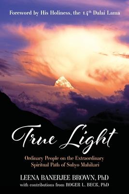 True Light: Ordinary People on the Extraordinary Spiritual Path of Sukyo Mahikari Cover Image