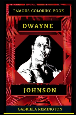 Dwayne Johnson Famous Coloring Book: Whole Mind Regeneration and Untamed Stress Relief Coloring Book for Adults Cover Image