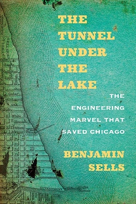 The Tunnel under the Lake: The Engineering Marvel That Saved Chicago (Second to None: Chicago Stories) Cover Image