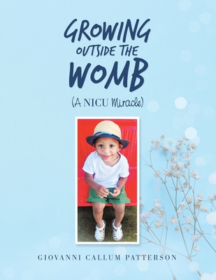 Growing Outside the Womb: (A Nicu Miracle) Cover Image