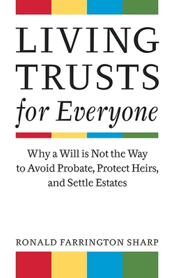 Living Trusts for Everyone: Why a Will is Not the Way to Avoid Probate, Protect Heirs, and Settle Estates Cover Image
