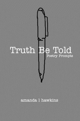 Truth Be Told: A Poetry Prompt Book Cover Image