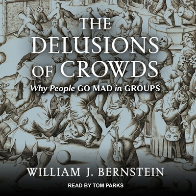 The Delusions of Crowds Lib/E: Financial Bubbles, End-Times Manias, and the Reasons People Go Mad in Groups Cover Image