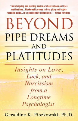 Beyond Pipe Dreams and Platitudes: Insights on Love, Luck, and Narcissism from a Longtime Psychologist Cover Image
