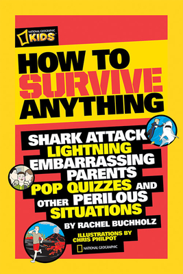 How to Survive Anything: Shark Attack, Lightning, Embarrassing Parents, Pop Quizzes, and Other Perilous Situations Cover Image