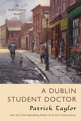 A Dublin Student Doctor: An Irish Country Novel (Irish Country Books #6) Cover Image