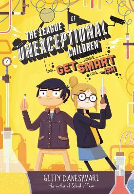 The League of Unexceptional Children: Get Smart-ish by Gitty Danshvari