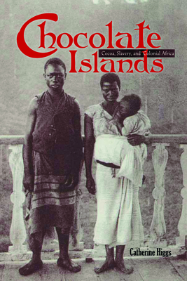 Chocolate Islands: Cocoa, Slavery, and Colonial Africa Cover Image