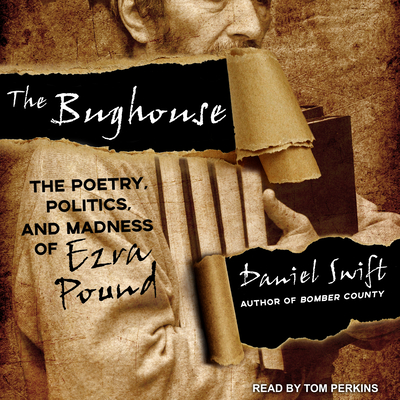 The Bughouse: The Poetry, Politics, and Madness of Ezra Pound Cover Image