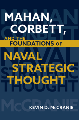 Mahan, Corbett, and the Foundations of Naval Strategic Thought (Studies in Naval History and Sea Power) Cover Image