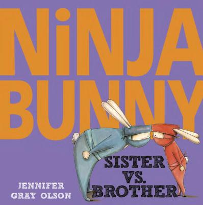 Ninja Bunny: Sister vs. Brother by Jennifer Gray Olson