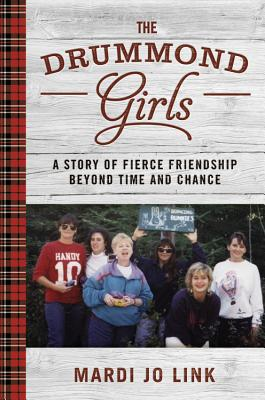 The Drummond Girls: A Story of Fierce Friendship Beyond Time and Chance Cover Image