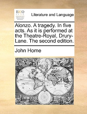 Alonzo. a Tragedy. in Five Acts. as It Is Performed at the Theatre-Royal, Drury-Lane. the Second Edition. Cover Image
