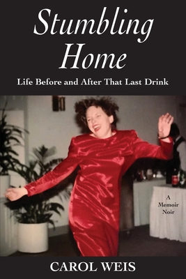 Stumbling Home: Life Before and After That Last Drink Cover Image