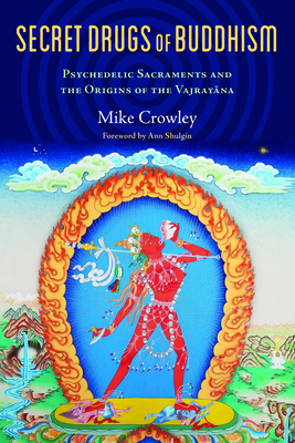 Secret Drugs of Buddhism: Psychedelic Sacraments and the Origins of the Vajrayana Cover Image