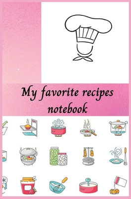 My favorite recipes notebook: Amazing Recipes Book - Perfect Cooking tool for Women, Wife, Mom and Men 6.69 x 9.61 Cover Image