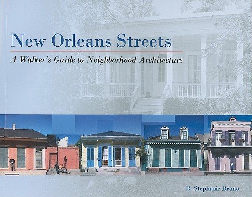 New Orleans Streets: A Walker's Guide to Neighborhood Architecture Cover Image