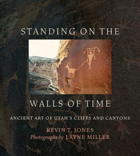 Standing on the Walls of Time: Ancient Art of Utah's Cliffs and Canyons Cover Image