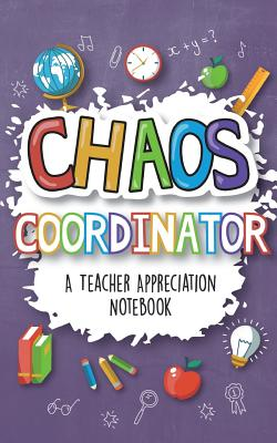 Chaos Coordinator - A Teacher Appreciation Notebook: A Thank You Goodie for Your Favorite Art, Music, Dance, Science and Math Teachers Cover Image
