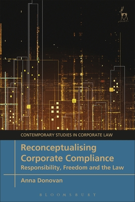 Reconceptualising Corporate Compliance: Responsibility, Freedom and the Law (Contemporary Studies in Corporate Law) Cover Image