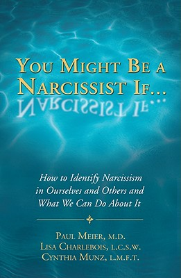You Might Be a Narcissist If...: How to Identify Narcissism in Ourselves and Others and What We Can Do about It Cover Image