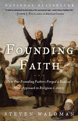 Founding Faith: How Our Founding Fathers Forged a Radical New Approach to Religious Liberty Cover Image